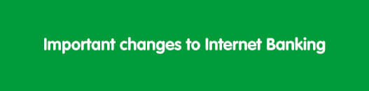Important Changes to Internet Banking